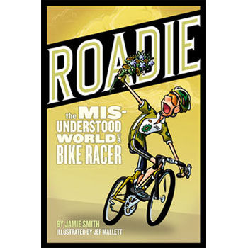 Velopress Roadie - The Misunderstood World of a Bike Racer
