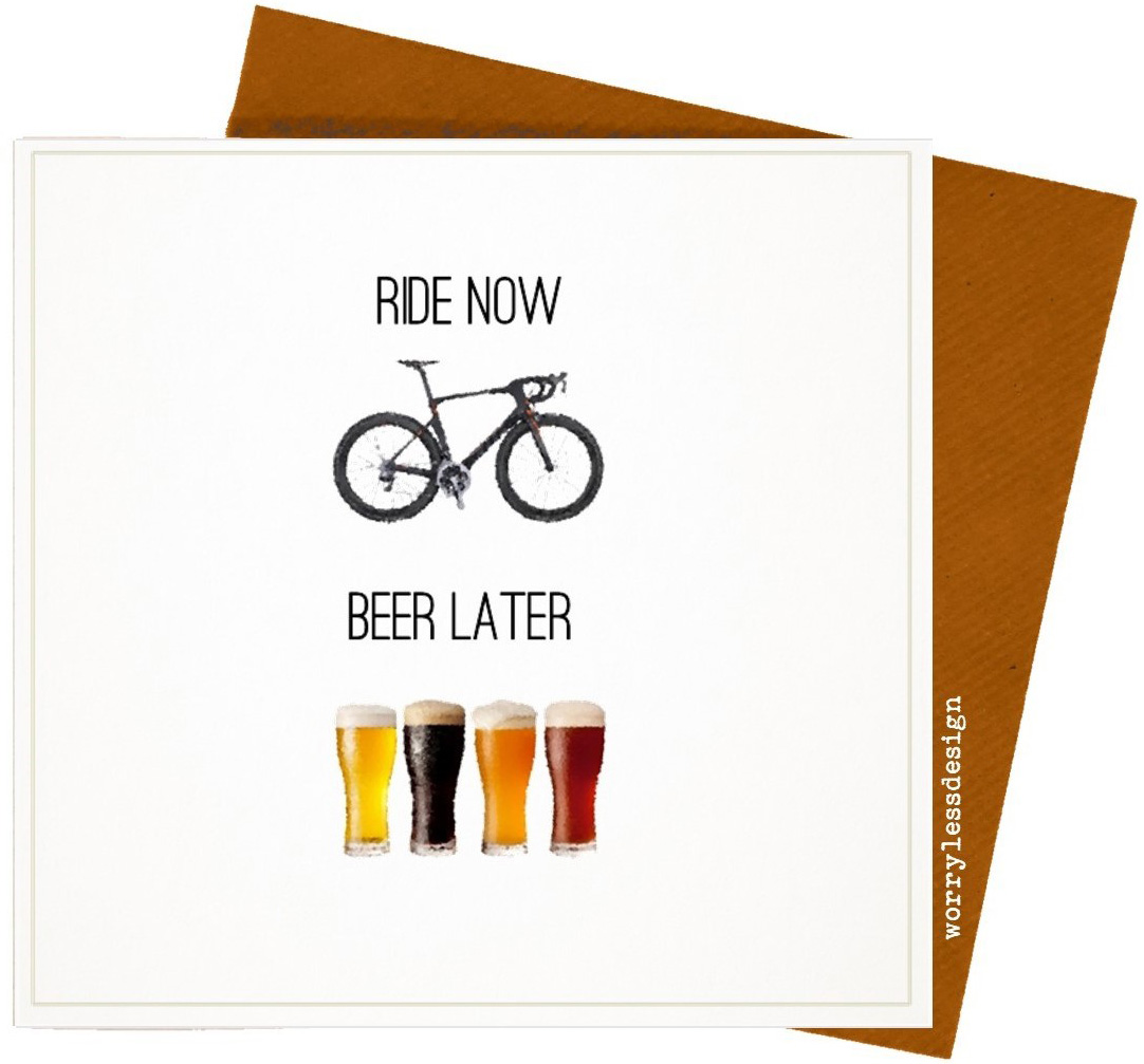 Worry Less Designs Ride Now Beer Later Greeting Card | Multimedier > Tilbehør